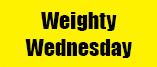 Weighty Wednesday